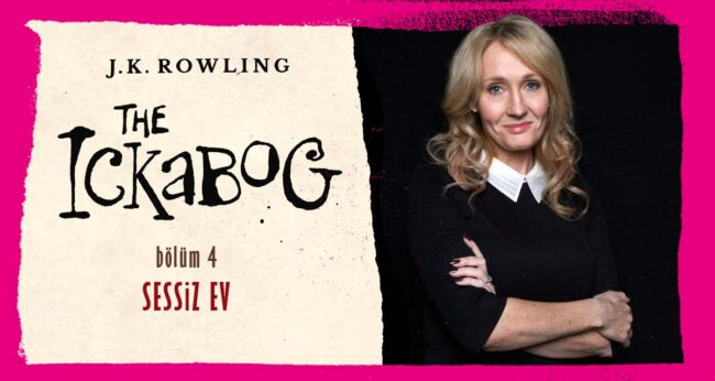 The Ickabog #4: J.K. Rowling Sessiz Ev